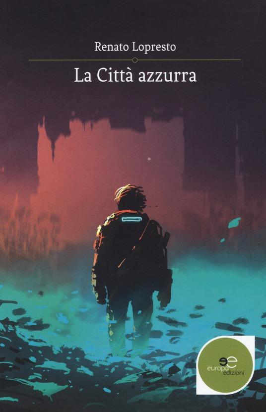 """Esce """"La città azzurra"""": il libro di Renato Lopresto edito da Europa Edizioni"""
