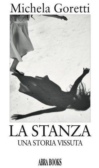 """E' uscito """"La Stanza. Una storia vera"""" di Michela Goretti"""