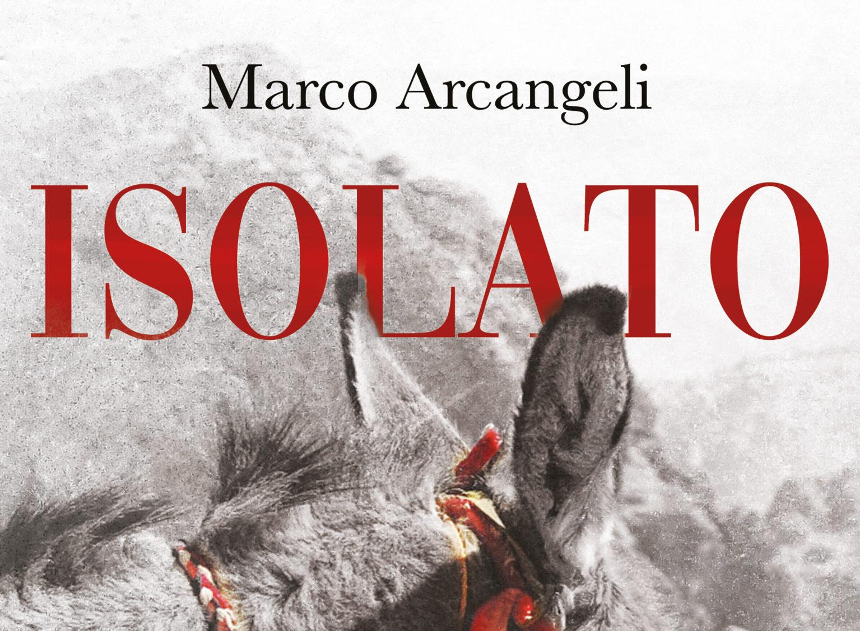 """E' in libreria """"Isolato"""", il romanzo d'esordio di Marco Arcangeli"""