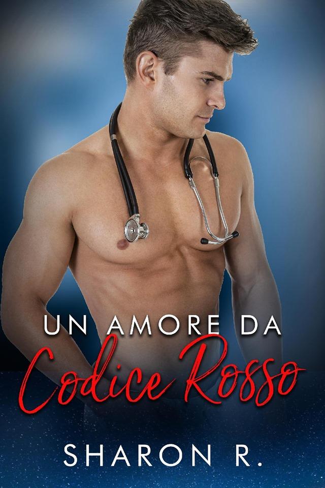 """""""Un amore da codice rosso"""", il Medical Romance di Sharon R."""